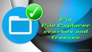 Jak naprawić awarie i zawieszanie się Eksploratora plików w Windows 10?