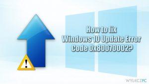Jak naprawić błąd aktualizacji o kodzie 0x80070002 w systemie Windows 10?