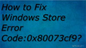 Jak naprawić błąd Sklepu Windows o kodzie 0x80073cf9?