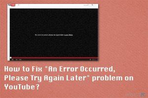 Jak naprawić problem ''Wystąpił błąd, spróbuj jeszcze raz później'' w serwisie YouTube?