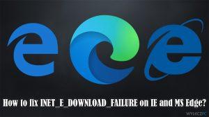 Jak naprawić INET_E_DOWNLOAD_FAILURE w IE i Edge?