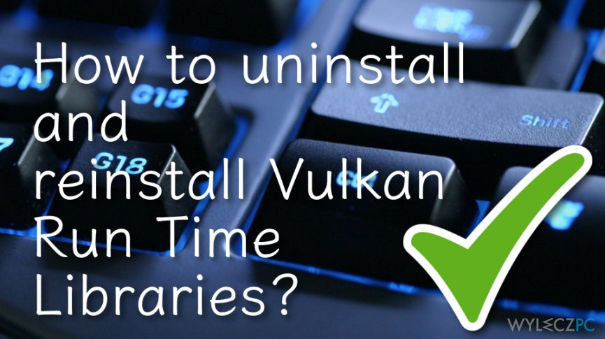 How to uninstall and reinstallVulkan Run Time Libraries?