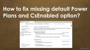 How to fix missing default Power Plans and CsEnabled option?